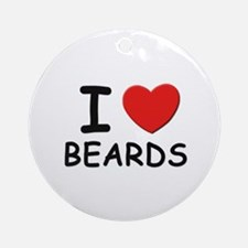 I love beards Ornament (Round)