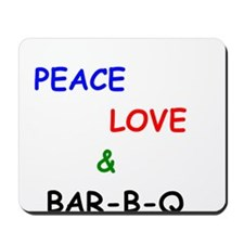Peace Love and Bar B Q Mousepad