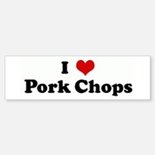 I Love Pork Chops Bumper Bumper Bumper Sticker