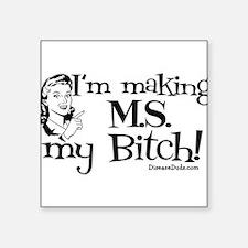 I'm Making MS my Bitch Rectangle Sticker