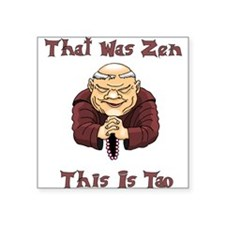 "That Was Zen, This Is Tao Square Sticker 3"" x 3"""