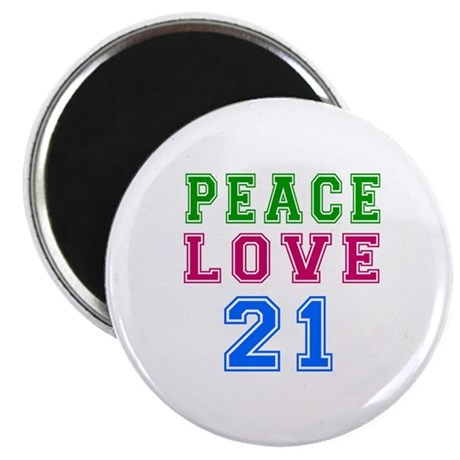 "Peace Love 21 birthday designs 2.25"" Magnet (100 p"