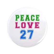 "Peace Love 27 birthday designs 3.5"" Button (100 pa"