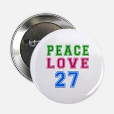 "Peace Love 27 birthday designs 2.25"" Button (10 pa"