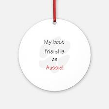 My best friend is an Aussie Ornament (Round)