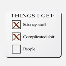 Things I get - people are not one of them Mousepad