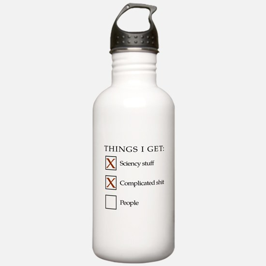 Things I get - people are not one of them Water Bo