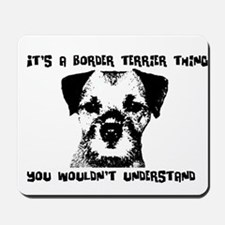 It's a Border Terrier Thing Mousepad