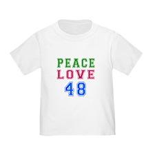 Peace Love 48 birthday designs T