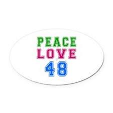 Peace Love 48 birthday designs Oval Car Magnet