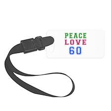 Peace Love 60 birthday designs Luggage Tag