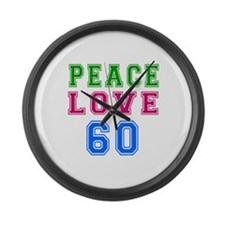 Peace Love 60 birthday designs Large Wall Clock