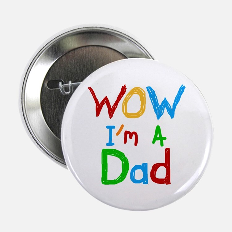 """WOW I'm a Dad 2.25"""" Button"""