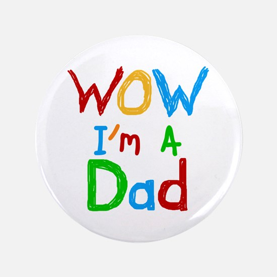 """WOW I'm a Dad 3.5"""" Button"""