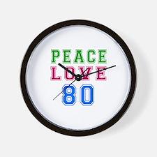 Peace Love 80 birthday designs Wall Clock