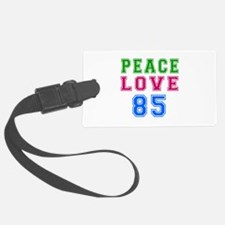 Peace Love 85 birthday designs Luggage Tag