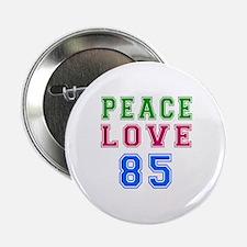 "Peace Love 85 birthday designs 2.25"" Button"