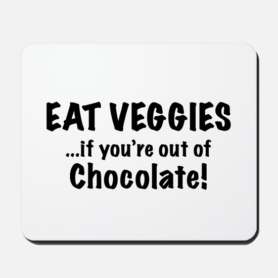 Eat Veggies...if you're out of Chocolate! Mousepad