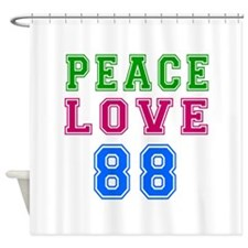 Peace Love 88 birthday designs Shower Curtain