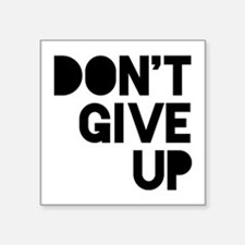 """Don't Give Up Square Sticker 3"""" x 3"""""""