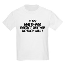 If my Malti-Poo Kids T-Shirt