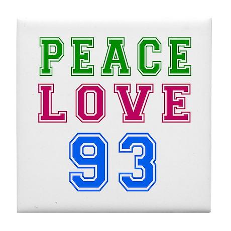 Peace Love 93 birthday designs Tile Coaster