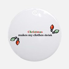 Christmas makes my clothes shrink Ornament (Round)