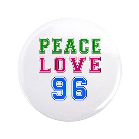 "Peace Love 96 birthday designs 3.5"" Button"