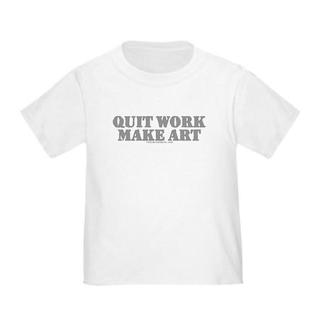 Quit Work, Make Art Toddler T-Shirt