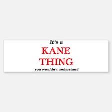 It's a Kane thing, you wouldn&# Bumper Bumper Bumper Sticker