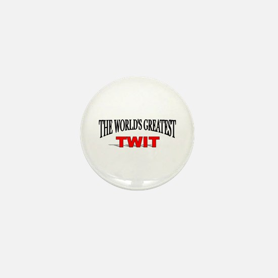 """The World's Greatest Twit"" Mini Button"