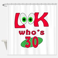 Look who's 30 ? Shower Curtain