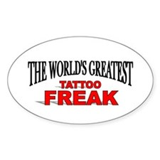 """""""The World's Greatest Tattoo Freak"""" Oval Decal"""