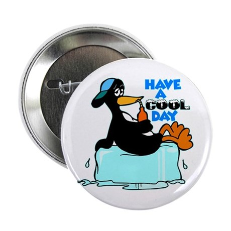 """Have A Cool Day 2.25"""" Button (100 pack)"""