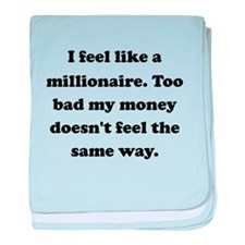 I Feel Like A Millionaire baby blanket