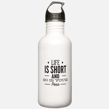 Life Is Short ... Water Bottle