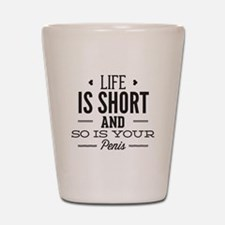 Life Is Short ... Shot Glass