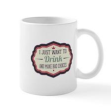 I Just Want To Drink ... Mug