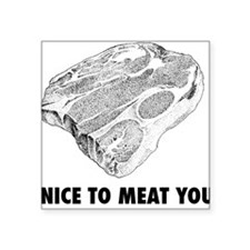 "nicetomeat2.png Square Sticker 3"" x 3"""