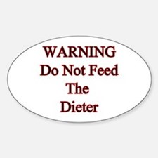 Warning do not feed the dieter Oval Decal