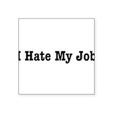 "I Hate My Job Square Sticker 3"" x 3"""