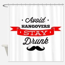Avoid Hangovers - Stay Drunk Shower Curtain