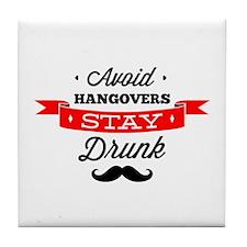 Avoid Hangovers - Stay Drunk Tile Coaster