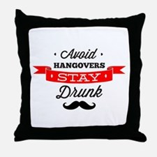 Avoid Hangovers - Stay Drunk Throw Pillow