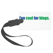 Too Cool For Blogs Luggage Tag