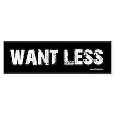 Want Less Black Bumper Bumper Sticker