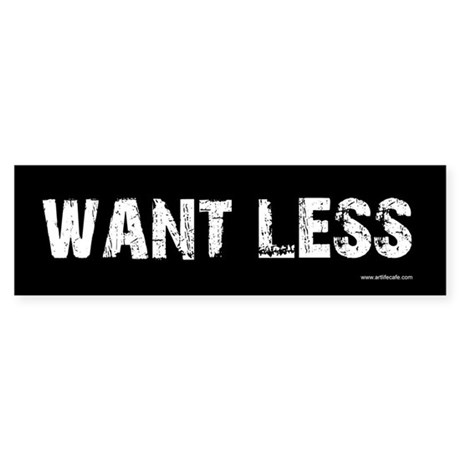 Want Less Black Bumper Sticker