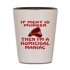 I'm A Homicidal Maniac Shot Glass