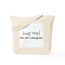 Hug Me! (I am not contagious) Tote Bag