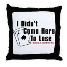 I Didn't Come Here To Lose Throw Pillow